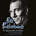 A Spectacle of Dust: The Autobiography | Pete Postlethwaite