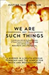 We Are Not Such Things: A Murder in a...