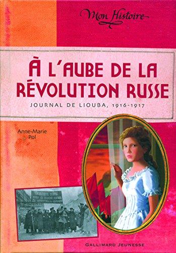 A l'aube de la révolution russe : journal de Liouba, 1916-1917