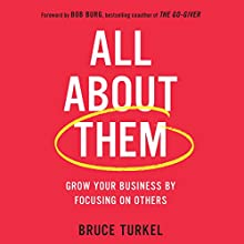 All About Them: Grow Your Business by Focusing on Others Audiobook by Bruce Turkel, Bob Burg - foreword Narrated by Doug Turkel