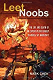 Leet Noobs: The Life and Death of an Expert Player Group in World of Warcraft (New Literacies and Digital Epistemologies)