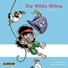 Die Wilde Wilma Hörbuch von Jochen Till Gesprochen von: Julian Horeyseck