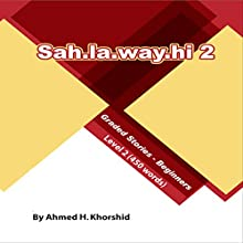 Sahlawayhi 2: Graded Stories for Beginners [Arabic Edition] (       UNABRIDGED) by Ahmed H. Khorshid Narrated by Ahmed H. Khorshid