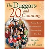 The Duggars: 20 and Counting!: Raising One of America's Largest Families--How they Do It ~ Jim Bob Duggar