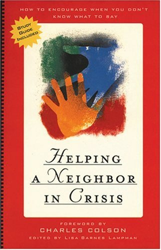 Helping a Neighbor in Crisis (with study guide): How to Encourage When You Don't Know What To Say