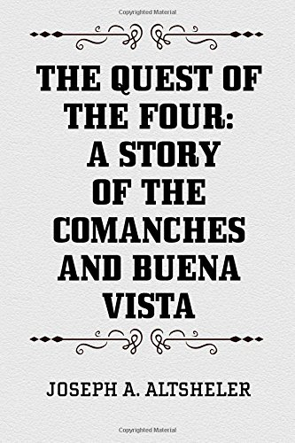 The Quest of the Four: A Story of the Comanches and Buena Vista