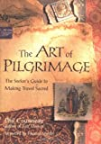 img - for The Art of Pilgrimage: A Seeker's Guide to Making Travel Sacred book / textbook / text book