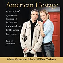 American Hostage: A Memoir of a Journalist Kidnapped in Iraq and the Remarkable Battle to Win His Release (       ABRIDGED) by Micah Garen, Marie-Helene Carleton Narrated by Micah Garen, Marie-Helene Carleton