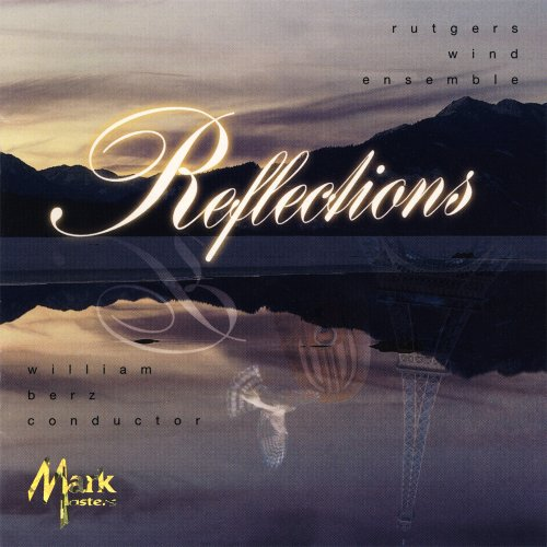 Reflections by Rutgers Wind Ensemble, Martin Ellerby, Ralph Hultgren, Roger Nixon and John Barnes Chance