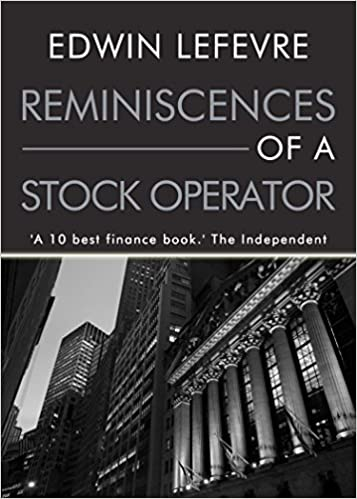 Reminiscences of a Stock Operator -  Edwin Lefevre