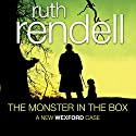 The Monster in the Box: A Chief Inspector Wexford Mystery, Book 22 Audiobook by Ruth Rendell Narrated by Nigel Anthony