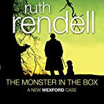 The Monster in the Box: A Chief Inspector Wexford Mystery, Book 22 | Ruth Rendell