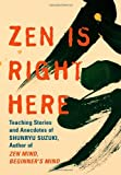 "Zen Is Right Here: Teaching Stories and Anecdotes of Shunryu Suzuki, Author of ""Zen Mind, Beginner's Mind"""