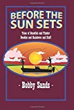 img - for Before the Sun Sets: Tales of Bonefish and Timber Doodles and Rainbows and Stuff by Bobby Sands (2012-03-14) book / textbook / text book