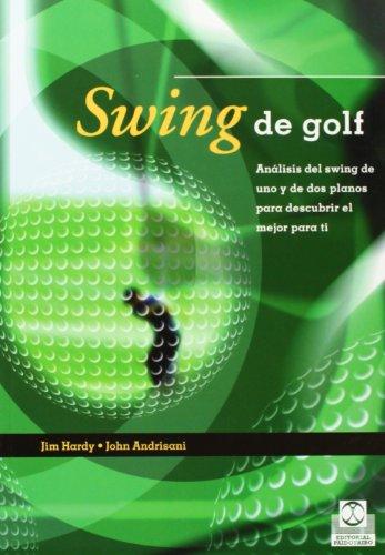 Swing de golf. Analisis del swing de uno y de dos planos (color) (Spanish Edition), by Jim Hardy, John Andrisani