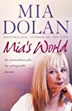 Mia's World: An Extraordinary Gift. An Unforgettable Journey by Dolan, Mia, Chissick, Rosalyn (2005) Paperback Mia, Chissick, Rosalyn Dolan