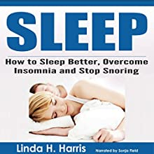 Sleep: How to Sleep Better, Overcome Insomnia and Stop Snoring (       UNABRIDGED) by Linda Harris Narrated by Sonja Field