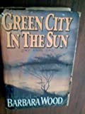 Green City in the Sun 1st (first) edition by Wood, Barbara published by Random House Trade (1988) [Hardcover]