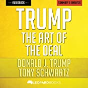 Trump: The Art of the Deal: by Donald J. Trump & Tony Schwartz | Unofficial & Independent Summary & Analysis | [Leopard Books]