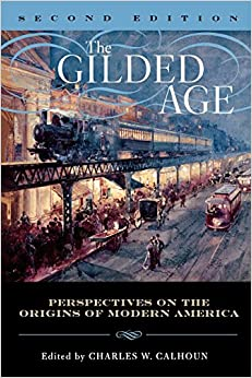 the gilded age essays on the origins of modern america Amazoncom: the gilded age: perspectives on the origins of modern america (9780742550384): charles w calhoun, eric arnesen, robert g barrows, michael les benedict.
