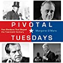 Pivotal Tuesdays: Four Elections That Shaped the Twentieth Century Audiobook by Margaret O'Mara Narrated by James Killavey