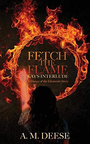 Fetch the Flame Kays Interlude (Dance of the Elements) [Deese, A. M.] (Tapa Blanda)