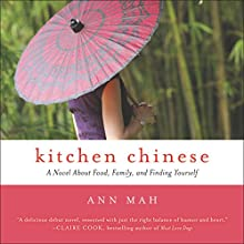 Kitchen Chinese: A Novel About Food, Family, and Finding Yourself Audiobook by Ann Mah Narrated by Emily Woo Zeller