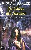 echange, troc Richard Scott Bakker - Le prince du néant, Tome 3 : Le chant des sorciers