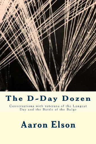The D-Day Dozen: Conversations With Veterans Of D-Day, The Huertgen Forest And The Battle Of The Bulge