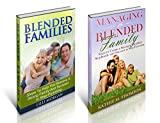 Blended Families ~ 2 in 1 Bundle ~: How to Create a Strong Step-family, Succeed at Step-parenting and Sustain a Happy Relationship