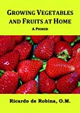 Growing Vegetables and Fruits at Home - A Primer
