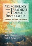 Neurobiology and Treatment of Traumatic Dissociation: Towards an Embodied Self