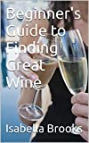 Beginner's Guide to Finding Great Wine