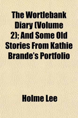 The Wortlebank Diary (Volume 2); And Some Old Stories From Kathie Brande's Portfolio
