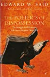 'THE POLITICS OF DISPOSSESSION: STRUGGLE FOR PALESTINIAN SELF-DETERMINATION, 1969-94' (0099223015) by EDWARD W. SAID