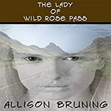 The Lady of Wild Rose Pass (       UNABRIDGED) by Allison Bruning Narrated by Bettye Zoller Seitz