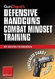 Gun Digest's Defensive Handguns Combat Mindset Training eShort: Col. Jeff Cooper demos essential defensive handgun shooting tips & techniques. Learn proper ... & safety courses. (Concealed Carry eShorts)