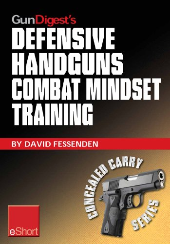 Gun Digest's Defensive Handguns Combat Mindset Training eShort: Col. Jeff Cooper demos essential defensive handgun shooting tips & techniques. Learn proper ... & safety courses. (Concealed Carry eShorts) PDF