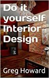 Do it yourself Interior Design: How to Decorate your Home like a Professional
