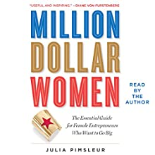 Million Dollar Women: Raise Capital and Take Your Business Further, Faster (       UNABRIDGED) by Julia Pimsleur Narrated by Julia Pimsleur