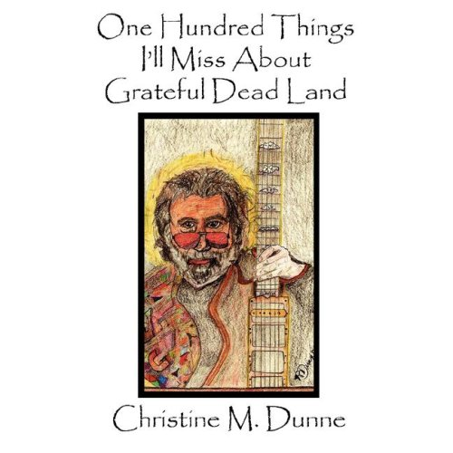 Christine Dunne One Hundred Things I'll Miss About Grateful Dead Land