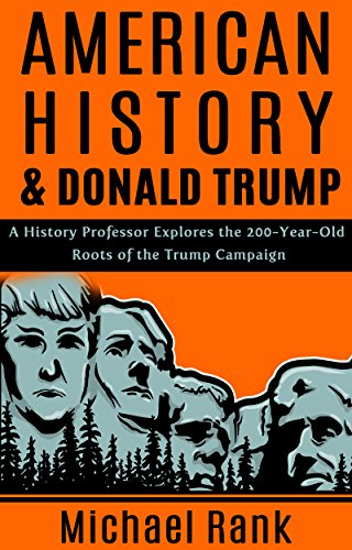 American History & Donald Trump: A History Professor Explores The 200-Year-Old Roots of the Trump Campaign