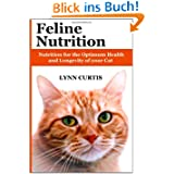 Feline Nutrition: Nutrition for the Optimum Health and Longevity of your Cat