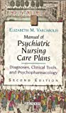 Manual of Psychiatric Nursing Care Plans: Diagnoses, Clinical Tools, and Psychopharmacology, 2e