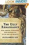 The Ugly Renaissance: Sex, Greed, Vio...