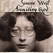 Awaiting God: A New Translation of Attente De Dieu and Lettre a Un Religieux (       UNABRIDGED) by Simone Weil Narrated by Rosemary Benson