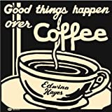 Good Things Happen Over Coffee