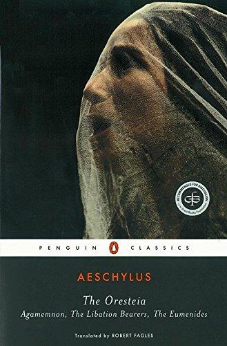 The Oresteia: Agamemnon, The Libation Bearers, The Eumenides (Classics)