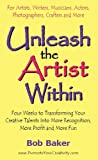 Unleash the Artist Within: Four Weeks to Transforming Your Creative Talents Into More Recognition, More Profit & More Fun (English Edition)