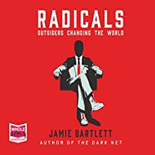 Radicals: Outsiders Changing the World Audiobook by Jamie Bartlett Narrated by Roger Davis